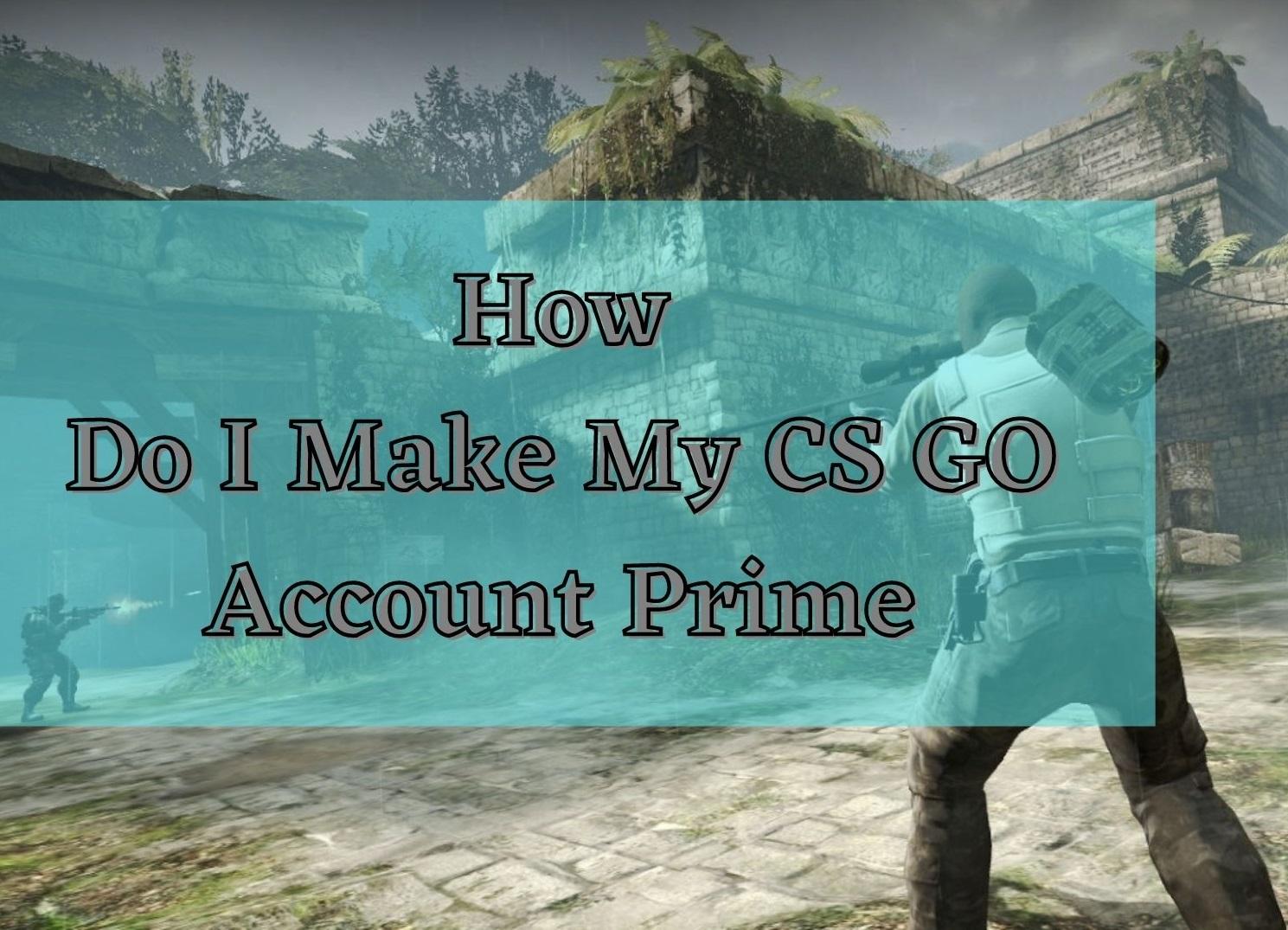How Do I Make My CS GO Account Prime