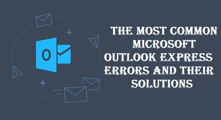 The Most Common Microsoft Outlook Express Errors and Their Solutions