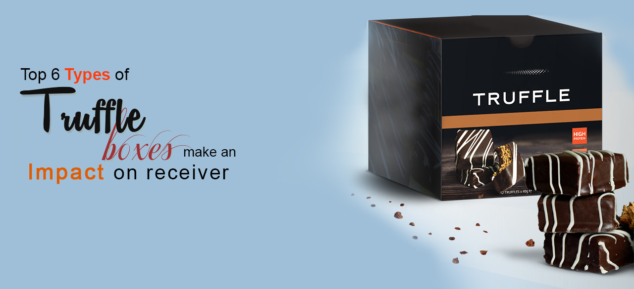 Top 6 Types Of Truffle Boxes Make An Impact On Receiver