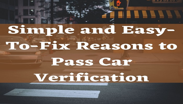 Simple and Easy-To-Fix Reasons to Pass Car Verification-1