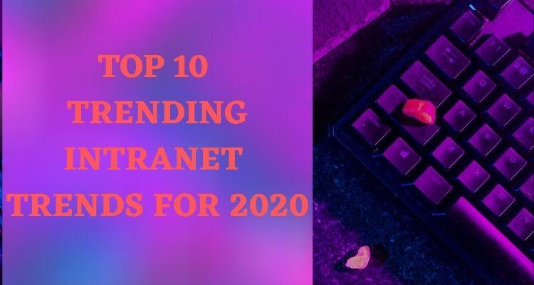 TOP 10 TRENDING INTRANET TRENDS FOR 2020