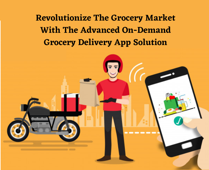 Revolutionize The Grocery Market With The Advanced On-Demand Grocery Delivery App Solution