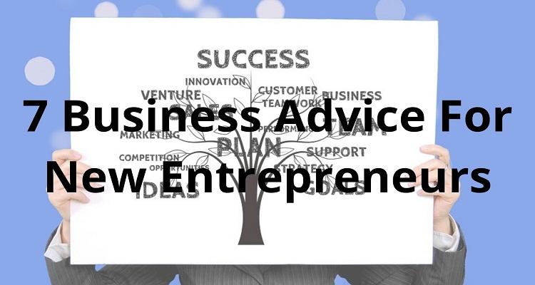 7 Business Advice For New Entrepreneurs