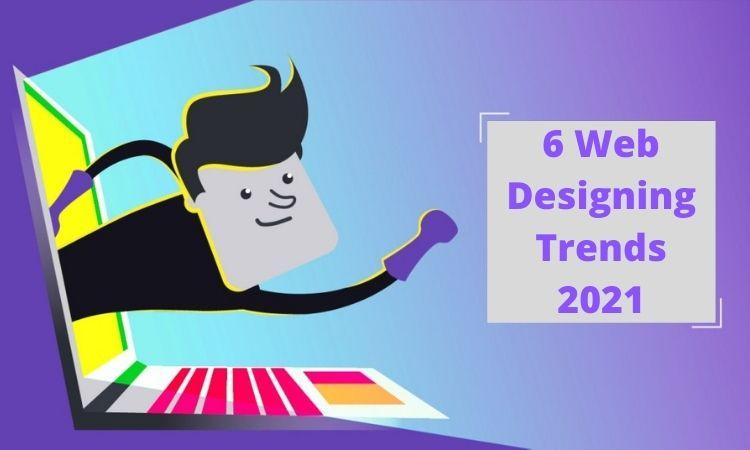 6 Web Designing Trends 2021
