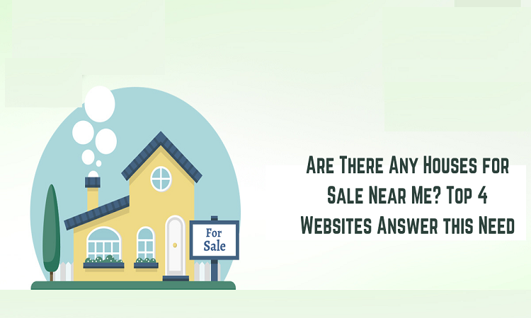 Are There Any Houses for Sale Near Me Top 4 Websites Answer this Need